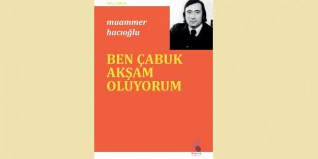"""Muammer Hacıoğlu'nun Toplu Şiirleri: """"Ben Çabuk Akşam Oluyorum"""""""