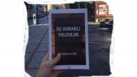 """Hasan Öztürk'ün Yeni Kitabı """"Üç Duraklı Yolculuk"""" Çıktı…"""