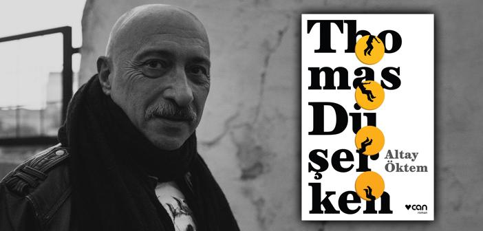 Altay Öktem ile Thomas Düşerken romanı üzerine • Kitap Eki